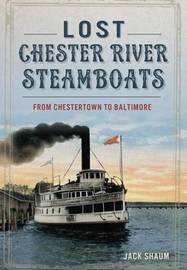 Lost Chester River Steamboats by Jack Shaum