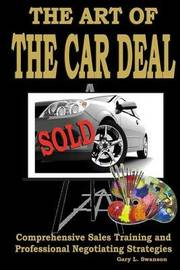 The Art of the Car Deal: Comprehensive Sales Training and Professional Negotiating Strategies by Gary L Swanson image