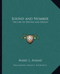 Sound and Number: The Law of Destiny and Design by Mabel L. Ahmad