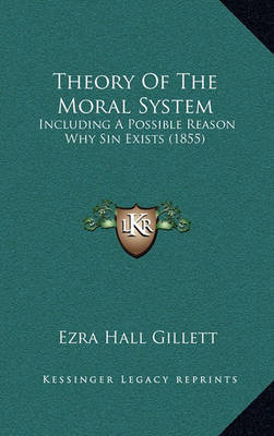 Theory of the Moral System: Including a Possible Reason Why Sin Exists (1855) by Ezra Hall Gillett image