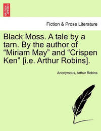"Black Moss. a Tale by a Tarn. by the Author of ""Miriam May"" and ""Crispen Ken"" [I.E. Arthur Robins]. by * Anonymous image"