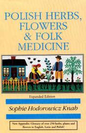 Polish Herbs, Flowers and Folk Medicine by Sophie Hodorowicz Knab image