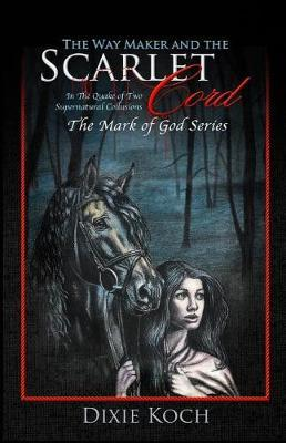 The Way Maker and the Scarlet Cord by Dixie Koch