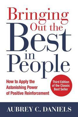 Bringing Out the Best in People: How to Apply the Astonishing Power of Positive Reinforcement, Third Edition by Aubrey Daniels