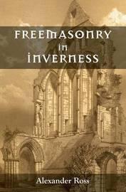 Freemasonry in Inverness by Alexander Ross