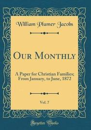 Our Monthly, Vol. 7 by William Plumer Jacobs image