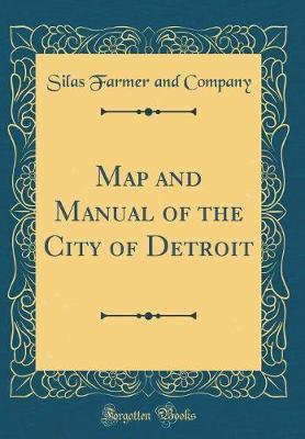 Map and Manual of the City of Detroit (Classic Reprint) by Silas Farmer and Company