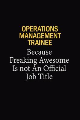 Operations Management Trainee Because Freaking Awesome Is Not An Official Job Title by Blue Stone Publishers