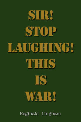 Sir! Stop Laughing! This is War! by Reginald, Lingham