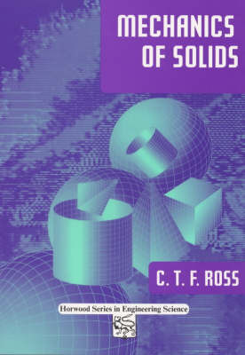 Mechanics of Solids by Carl T F Ross