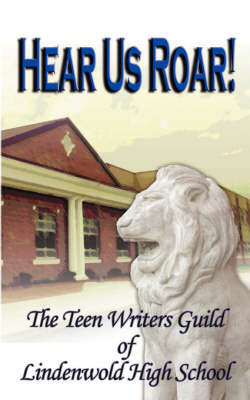Hear Us ROAR! by Teen Writers Guild of Lindenwold H. S.