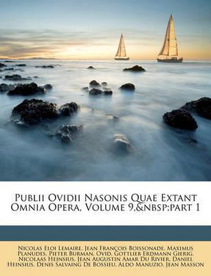 Publii Ovidii Nasonis Quae Extant Omnia Opera, Volume 9, Part 1 by Jean Franois Boissonade