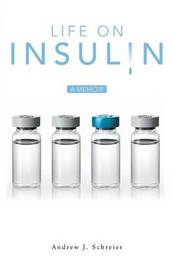 Life on Insulin by Andrew J Schreier