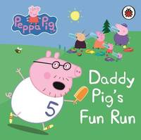 Peppa Pig: Daddy Pig's Fun Run: My First Storybook image