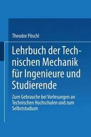 Lehrbuch Der Technischen Mechanik Fur Ingenieure Und Studierende: Zum Gebrauche Bei Vorlesungen an Technischen Hochschulen Und Zum Selbststudium by Theodor Poschl