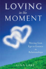 Loving in the Moment: From Ego to Essence in Relationships by Gina Lake image
