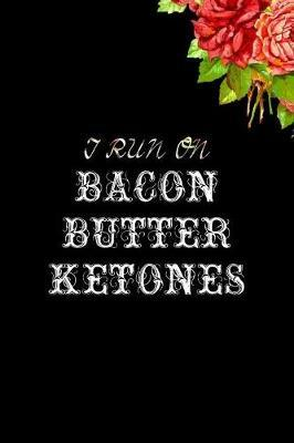 i run on bacon butter & ketones by Dotty Ely