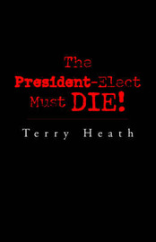 The President-Elect Must Die! by Terry Heath image