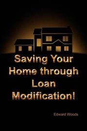 Saving Your Home Through Loan Modification! by Edward Woods