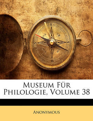 Museum Fr Philologie, Volume 38 by * Anonymous