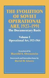 The Evolution of Soviet Operational Art, 1927-1991: Volume 1 by David M Glantz