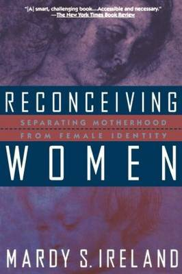 Reconceiving Women: Separating Motherhood from Female Ident by M.S. Ireland image