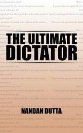 The Ultimate Dictator by Nandan Dutta