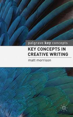 Key Concepts in Creative Writing by Matt Morrison