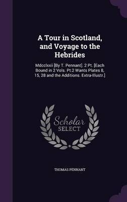 A Tour in Scotland, and Voyage to the Hebrides by Thomas Pennant image