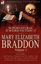 The Collected Supernatural and Weird Fiction of Mary Elizabeth Braddon by Mary , Elizabeth Braddon