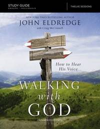 The Walking with God Study Guide Expanded Edition by John Eldredge
