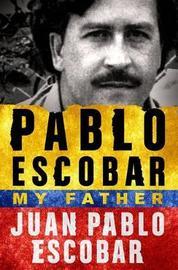 Pablo Escobar: My Father by Juan Pablo Escobar