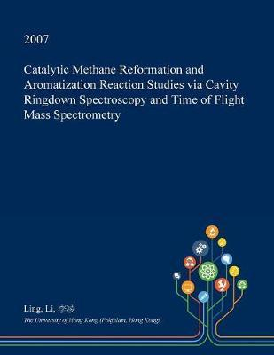 Catalytic Methane Reformation and Aromatization Reaction Studies Via Cavity Ringdown Spectroscopy and Time of Flight Mass Spectrometry by Ling Li image