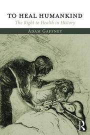 To Heal Humankind by Adam Gaffney