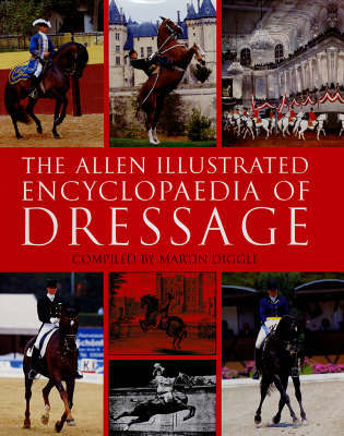 The Allen Illustrated Encyclopaedia of Dressage by Martin Diggle