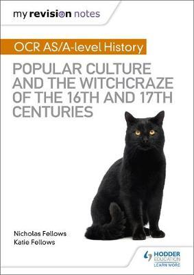 My Revision Notes: OCR A-level History: Popular Culture and the Witchcraze of the 16th and 17th Centuries by Nicholas Fellows image