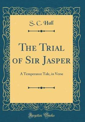 The Trial of Sir Jasper by Samuel Carter Hall image
