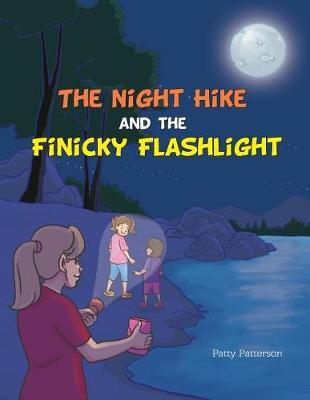The Night Hike and the Finicky Flashlight by Patty Patterson image