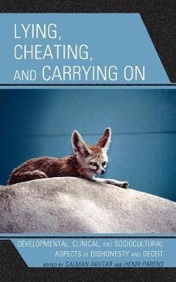 Lying, Cheating, and Carrying On by Salman Akhtar