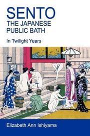 Sento - The Japanese Public Bath by Elizabeth Ishiyama