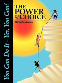 The Power of Choice: You Can Do It - Yes, You Can! by Michael J. Kremm image