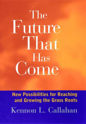 The Future Which Has Come: New Responsibilities for Reaching and Growing the Grass Roots by Kennon L. Callahan image