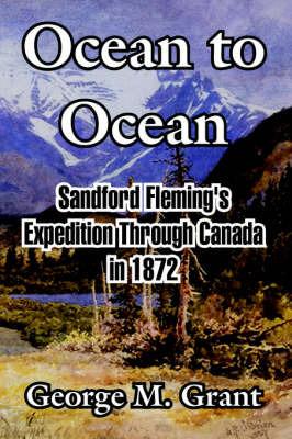 Ocean to Ocean by George, M. Grant image