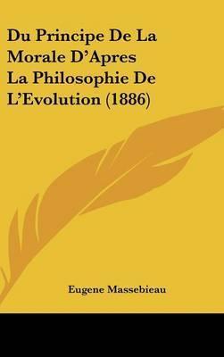 Du Principe de La Morale D'Apres La Philosophie de L'Evolution (1886) by Eugene Massebieau
