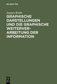 Graphische Darstellungen Und Die Graphische Weiterverarbeitung Der Information by Jacques Bertin