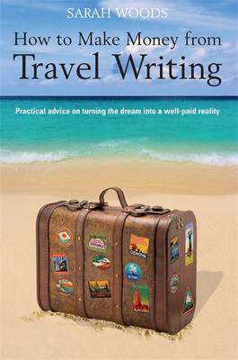 How to Make Money From Travel Writing by Sarah Woods image