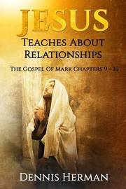 Jesus Teaches about Relationships: The Gospel of Mark Chapters 9 ? 16 by Dennis Herman image