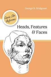 Heads, Features and Faces (Dover Anatomy for Artists) by George B Bridgman