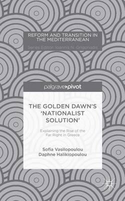 The Golden Dawn's 'Nationalist Solution': Explaining the Rise of the Far Right in Greece by S. Vasilopoulou