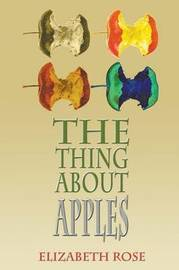 The Thing about Apples by Elizabeth Rose